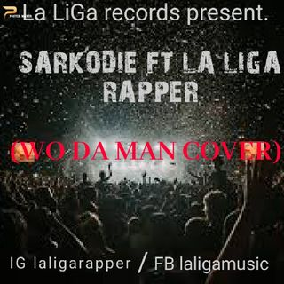 Sarkodie Ft LA LIGA Rapper_(Wo Da Man Cover)