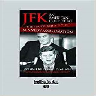 COLONEL JOHN  HUGHES-WILSON - JFK - An American Coup D'etat: The Truth Behind the Kennedy Assassination