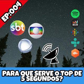 EP:004- Para Que Serve O Top De 5 Segundos?