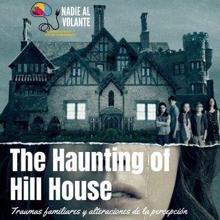 The Haunting of Hill House, traumas familiares y alteraciones de la percepción