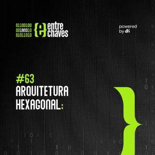 Entre Chaves #63 - Arquitetura Hexagonal