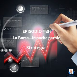 Episodio 381 La Borsa in poche parole - Strategia
