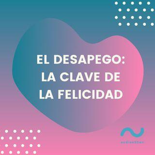 El desapego: la clave de la felicidad | Clara Delgado