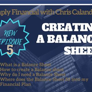 Simply Financial with Chris Calandra Episode 5 - Creating a Balance Sheet