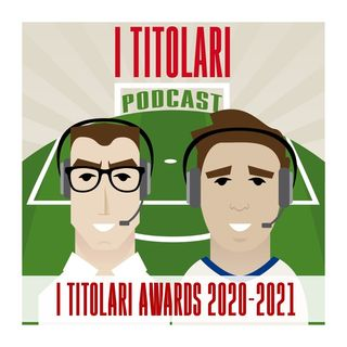 Ep. 58 - Titolari Awards 2020-21