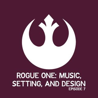 Rogue One: Music, Setting, and Design