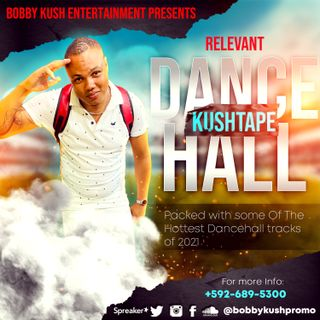 RELEVANT 2021 THE DANCEHALL KUSHTAPE MIX BY BOBBY KUSH