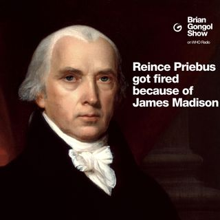 Reince Priebus got fired because of James Madison