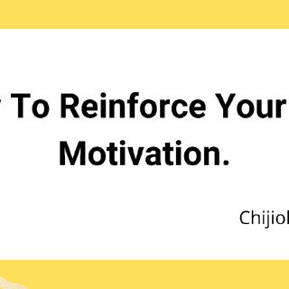 How To Reinforce Your Self Motivation