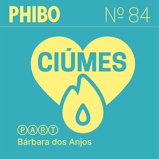 #84 - Ciúmes (Part. Bárbara dos Anjos)