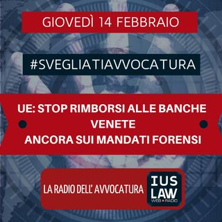 UE: STOP RIMBORSI ALLE BANCHE VENETE – ANCORA SUI MANDATI FORENSI – #SvegliatiAvvocatura