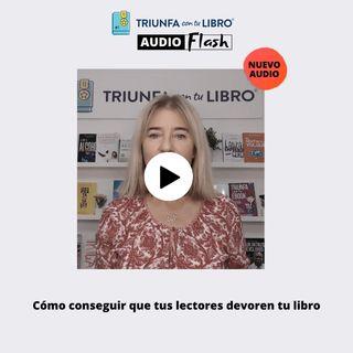Audio Flash: Cómo conseguir que tus lectores devoren tu libro