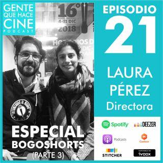 EP21: ESPECIAL BOGOSHORTS: Microepisodio 3 (Laura Pérez - Directora)