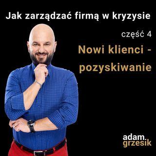 Jak zarządzać firmą w kryzysie - cz.4: Nowii klienci - pozyskiwanie