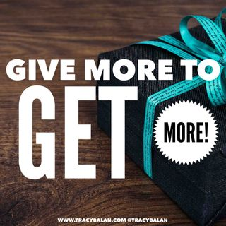 Give More to Get More