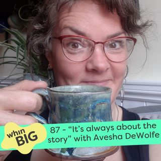 """87 - """"It's always about the story,"""" with Avesha DeWolfe"""