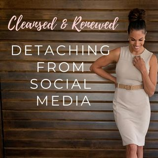 Episode 1 - Cleansed and Renewed: Detaching from social media