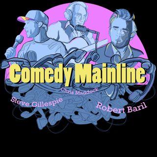 Episode 33: COMEDY MAINLINE #8 w/ Robert, Steve, and Chris!