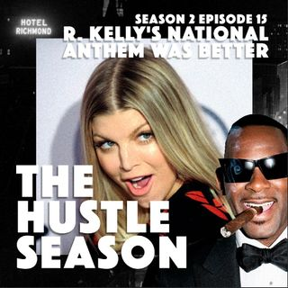 The Hustle Season 2: Ep. 15 R. Kelly's National Anthem Was Better