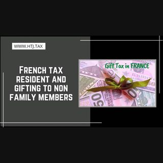 [ HTJ Podcast ] French tax resident and gifting to non family members