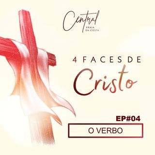 Quatro Faces de Cristo - EP#04 - O Verbo