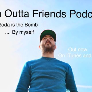Episode 10 - Soda is the Bomb... by myself
