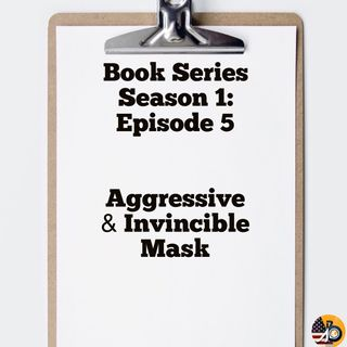 Season 1: Episode 5 - Book Review - Aggressive & Invincible Mask