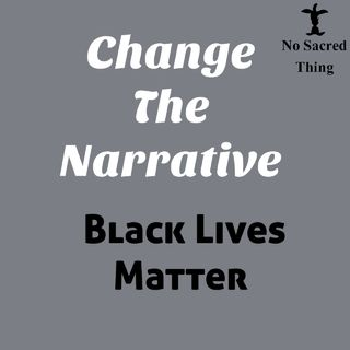 Change The Narrative: Black Lives Matter