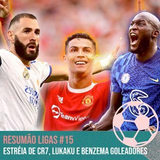 Estreia de CR7, Lukaku e Benzema goleadores #15
