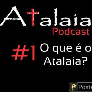 O ATALAIA Podcast #1