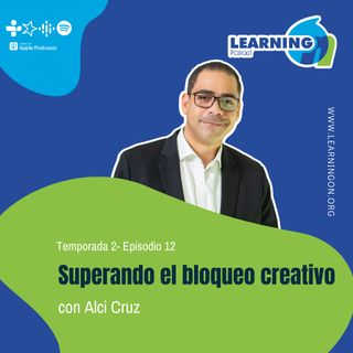T2/E12| Superando el bloqueo creativo, con Alci Cruz