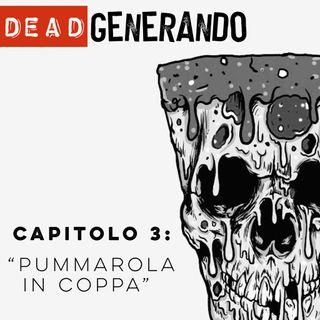 DeadGenerando - Capitolo 3: Pummarola in coppa