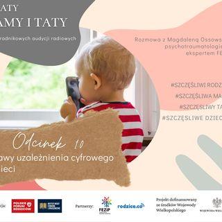 Objawy uzależnienia cyfrowego u dzieci DEBATY MAMY I TATY; odc. 10