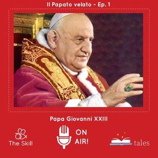 Skill Tales - Il Papato velato (1º episodio), Angelo Giuseppe Roncalli - Papa Giovanni XXIII, A cura di Alessandro Gnocchi