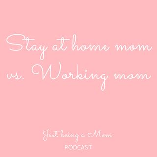 Episode 28 - Stay at home Mom vs. Working Mom