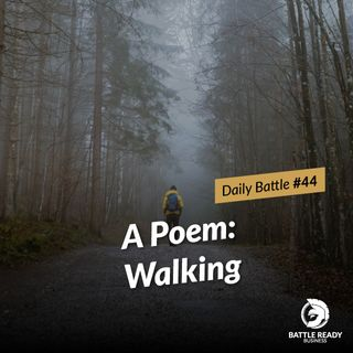 Daily Battle #44: A Poem: Walking