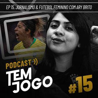 #15 - Jornalismo & Futebol Feminino com Ary Brito