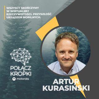 Artur Kurasiński w #PołączKropki-przyszłość to rzeczywistość generowana komputerowo.