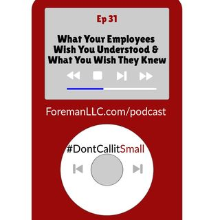 Ep 31 What Your Employees Wish You Understood and What You Wish They Knew