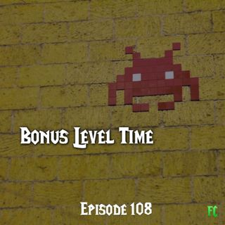 FC 108: Bonus Level Time