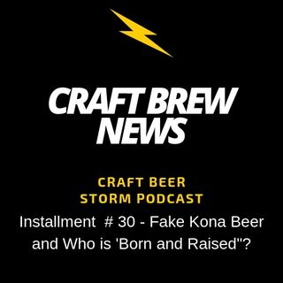 "Craft Brew News # 30 - Fake Kona Beer and Who is 'Born and Raised""?"
