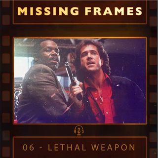 Episode 06 - Lethal Weapon