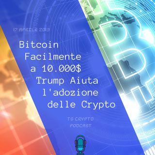 Bitcoin Facilmente a 10.000$ Trump Aiuta l'adozione delle Crypto  TG Crypto PODCAST 17-04