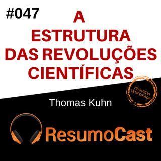 T2#047 A estrutura das revoluções científicas | Thomas Kuhn