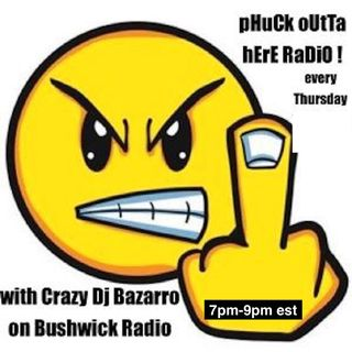 PHUCK OUTTA HERE RADIO LIVE RIGHT NOW 10PM- 12 MIDNIGHT, THEY RUNNING LATE AGAIN BAZARRO ON THE MIX