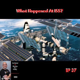 EP 37 - What Happened At ISS?