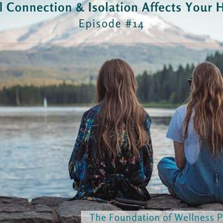 #14: The Impact Social Connection or Isolation Has on Your Health
