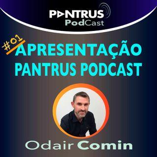 #01 Apresentação do PodCast Pantrus, com Odair Comin