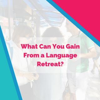 What Can You Gain From a Language Retreat?