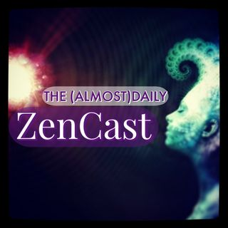 Episode 421 - The (Almost)Daily ZenCast